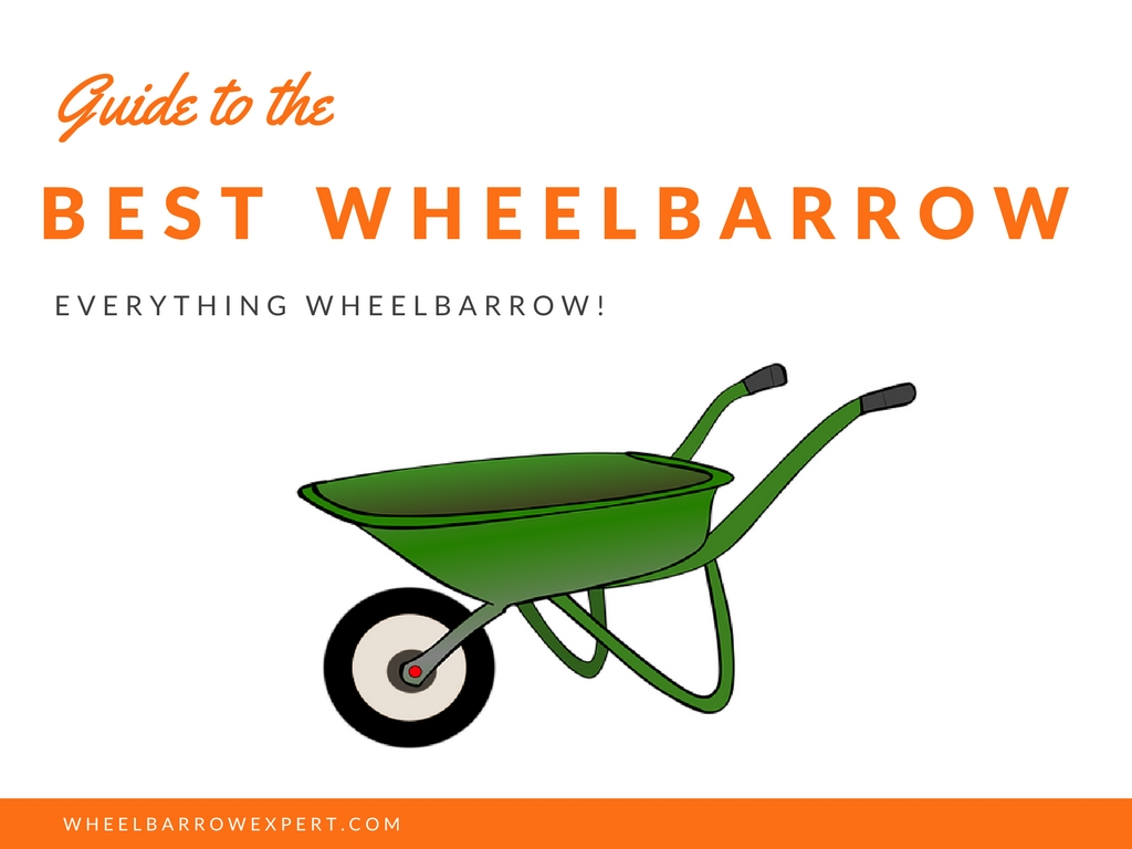 Guide to the world's best wheelbarrow for sale.